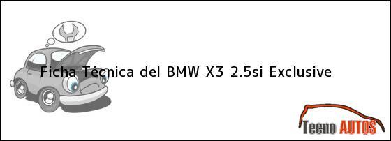Ficha Técnica del <i>BMW X3 2.5si Exclusive</i>