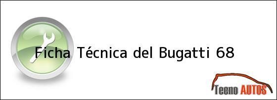 Ficha Técnica del <i>Bugatti 68</i>