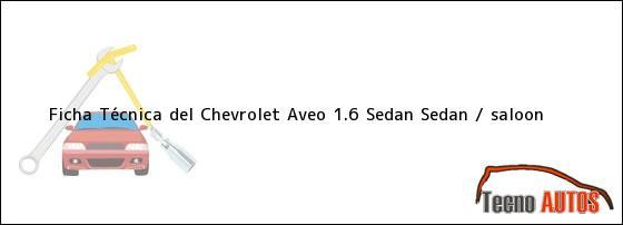 Ficha Técnica del Chevrolet Aveo 1.6 Sedan Sedan / saloon
