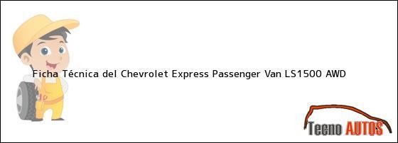 Ficha Técnica del Chevrolet Express Passenger Van LS1500 AWD
