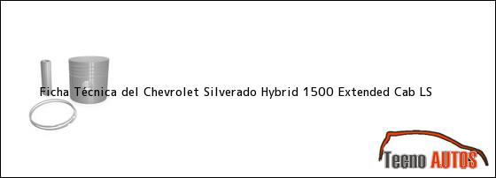 Ficha Técnica del Chevrolet Silverado Hybrid 1500 Extended Cab LS