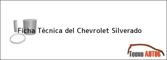 Ficha Técnica del <i>Chevrolet Silverado</i>