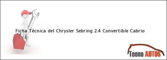 Ficha Técnica del <i>Chrysler Sebring 2.4 Convertible Cabrio</i>