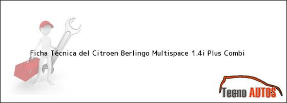 Ficha Técnica del <i>Citroen Berlingo Multispace 1.4i Plus Combi</i>