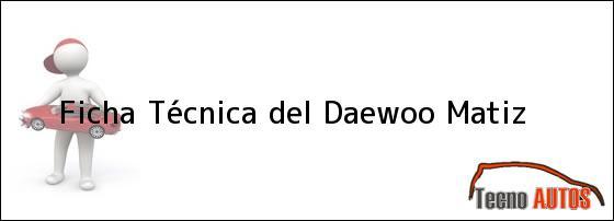 Ficha Técnica del <i>Daewoo Matiz</i>