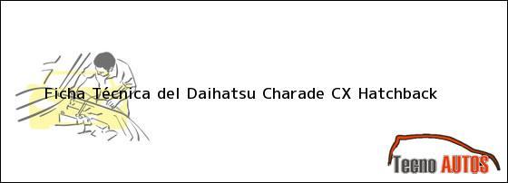 Ficha Técnica del <i>Daihatsu Charade CX Hatchback</i>
