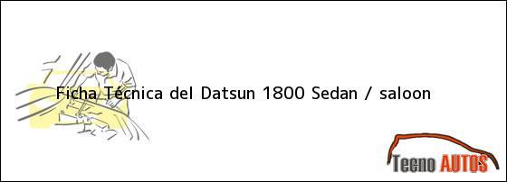 Ficha Técnica del Datsun 1800 Sedan / saloon