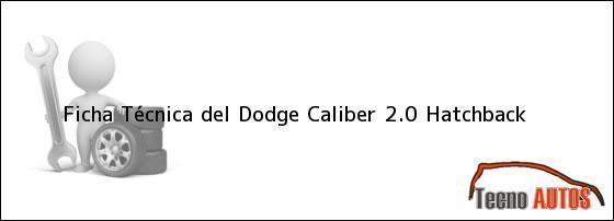 Ficha Técnica del <i>Dodge Caliber 2.0 Hatchback</i>