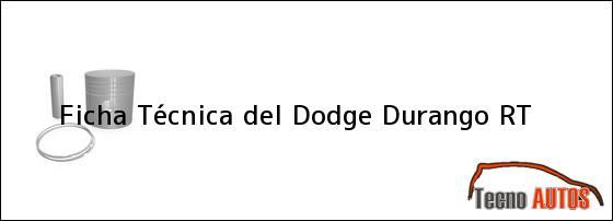 Ficha Técnica del <i>Dodge Durango RT</i>