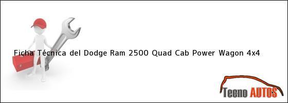 Ficha Técnica del Dodge Ram 2500 Quad Cab Power Wagon 4x4