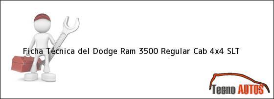 Ficha Técnica del <i>Dodge Ram 3500 Regular Cab 4x4 SLT</i>