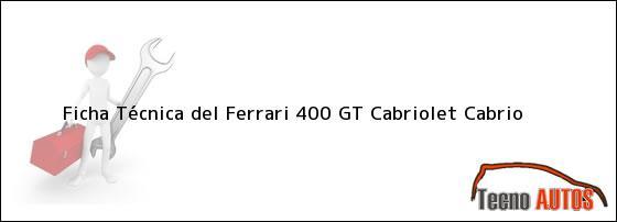 Ficha Técnica del <i>Ferrari 400 GT Cabriolet Cabrio</i>
