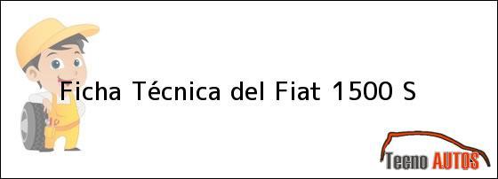Ficha Técnica del Fiat 1500 S