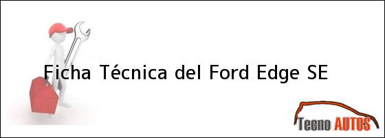 Ficha Técnica del <i>Ford Edge SE</i>