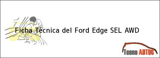 Ficha Técnica del <i>Ford Edge SEL AWD</i>