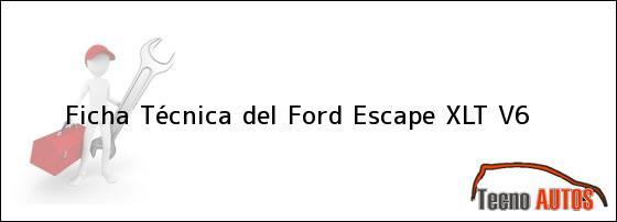 Ficha Técnica del <i>Ford Escape XLT V6</i>