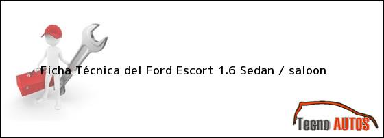 Ficha Técnica del Ford Escort 1.6 Sedan / saloon