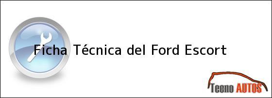 Ficha Técnica del <i>Ford Escort</i>