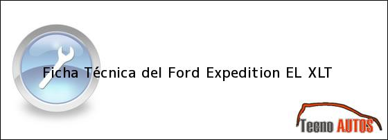 Ficha Técnica del <i>Ford Expedition EL XLT</i>