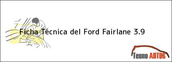 Ficha Técnica del Ford Fairlane 3.9