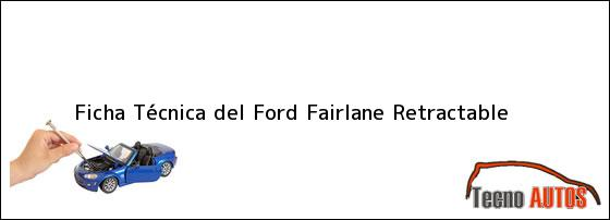 Ficha Técnica del <i>Ford Fairlane Retractable</i>