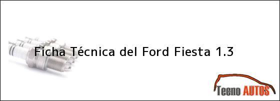 Ficha Técnica del <i>Ford Fiesta 1.3</i>