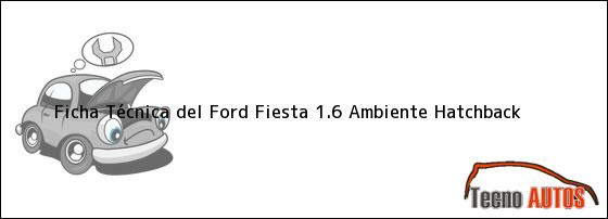 Ficha Técnica del Ford Fiesta 1.6 Ambiente Hatchback