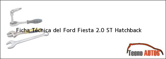 Ficha Técnica del <i>Ford Fiesta 2.0 ST Hatchback</i>