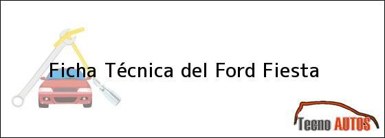 Ficha Técnica del <i>Ford Fiesta</i>