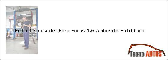 Ficha Técnica del <i>Ford Focus 1.6 Ambiente Hatchback</i>