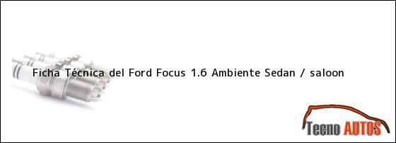 Ficha Técnica del Ford Focus 1.6 Ambiente Sedan / saloon