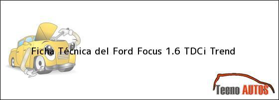 Ficha Técnica del <i>Ford Focus 1.6 TDCi Trend</i>