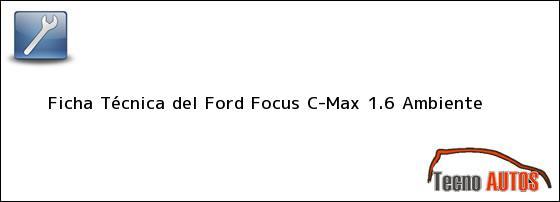 Ficha Técnica del <i>Ford Focus C-Max 1.6 Ambiente</i>
