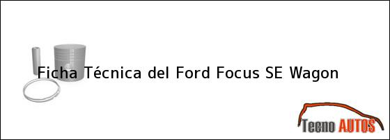 Ficha Técnica del <i>Ford Focus SE Wagon</i>