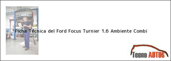 Ficha Técnica del <i>Ford Focus Turnier 1.6 Ambiente Combi</i>