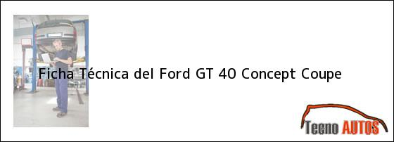 Ficha Técnica del <i>Ford GT 40 Concept Coupe</i>