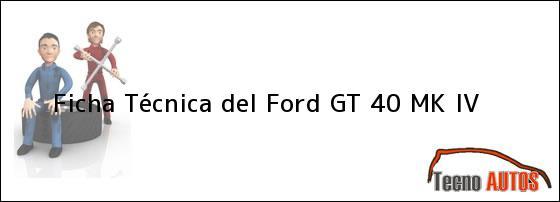 Ficha Técnica del <i>Ford GT 40 MK IV</i>