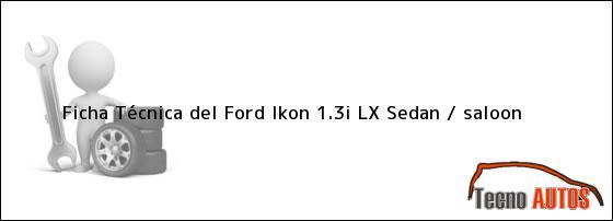 Ficha Técnica del Ford Ikon 1.3i LX Sedan / saloon