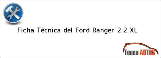 Ficha Técnica del <i>Ford Ranger 2.2 XL</i>