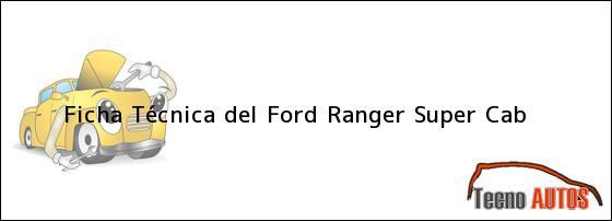 Ficha Técnica del Ford Ranger Super Cab
