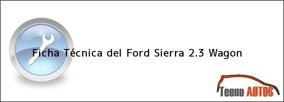 Ficha Técnica del Ford Sierra 2.3 Wagon