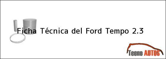 Ficha Técnica del <i>Ford Tempo 2.3</i>