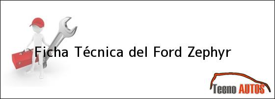 Ficha Técnica del <i>Ford Zephyr</i>