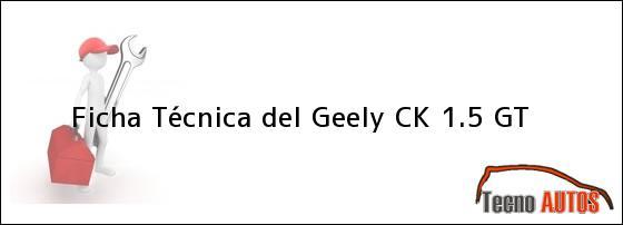 Ficha Técnica del <i>Geely CK 1.5 GT</i>