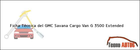 Ficha Técnica del GMC Savana Cargo Van G 3500 Extended