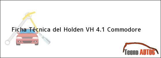 Ficha Técnica del <i>Holden VH 4.1 Commodore</i>