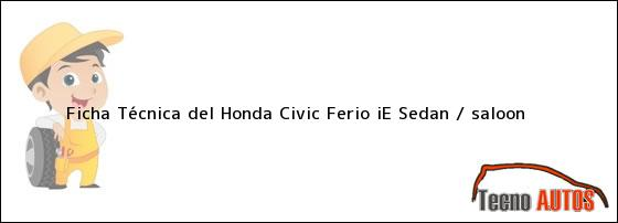 Ficha Técnica del Honda Civic Ferio iE Sedan / saloon