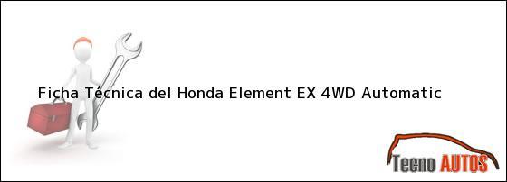 Ficha Técnica del <i>Honda Element EX 4WD Automatic</i>