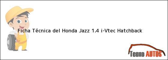 Ficha Técnica del <i>Honda Jazz 1.4 i-Vtec Hatchback</i>
