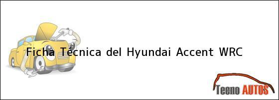 Ficha Técnica del Hyundai Accent WRC